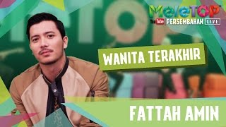 Fattah Amin - Wanita Terakhir - Persembahan LIVE MeleTOP Episod 220 [17.1.2017]