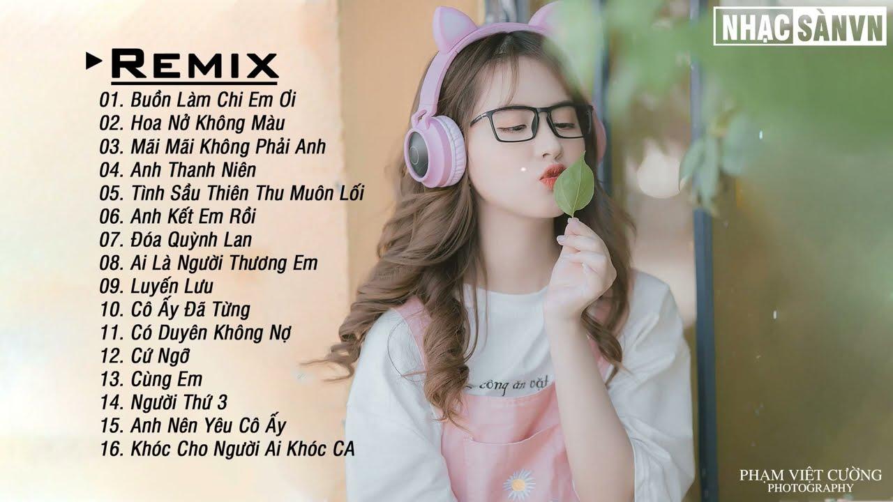 Hoa Nở Không Màu Remix 💋 Anh Kết Em Rồi Remix 💋 Đóa Quỳnh Lan Remix 💋 Nhạc EDM WRc Remix Nhẹ Nhàng