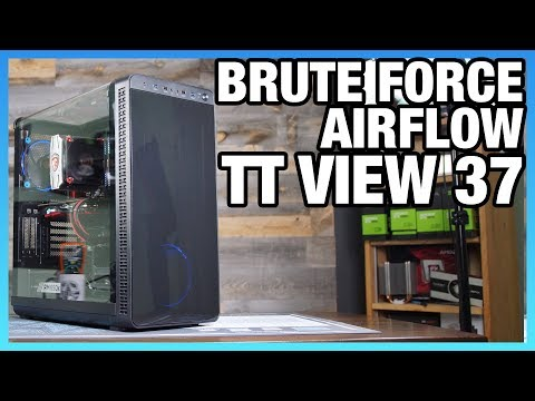 Thermaltake View 37 Case Review - Brute Force Airflow