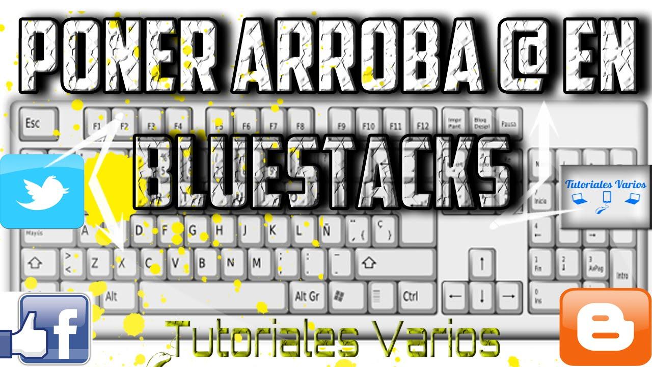 Como poner arroba en bluestacks bien explicado youtube - Como poner una mosquitera ...
