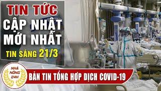 Tin tức dịch bệnh corona ( Covid-19 ) sáng 21/3 Tin tổng hợp virus corona Việt Nam đại dịch Vũ Hán