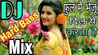 Phool Main Bheju Dil Ye Karta DJ_Mix With Shayari ((( DJ Jhankaar ))) Full DJ_ReMIX Song || Hard Mix