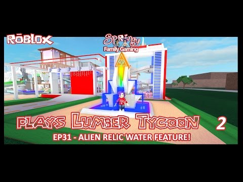 SFG - Roblox - Lumber Tycoon 2 - EP31-  Alien Relic Water Feature!