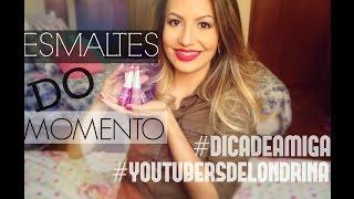 ESMALTES QUERIDINHOS DO MOMENTO | Camila Lima - #dicadeamiga