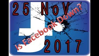 Facebook is Down Today (25 NoV 2017) (MediaWebsite Down is Only in Pakistan)
