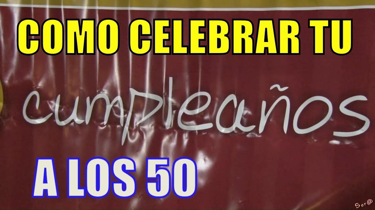 Como celebrar un cumplea os chelo cumple 50 a os youtube - Ideas para cumpleanos 10 anos ...