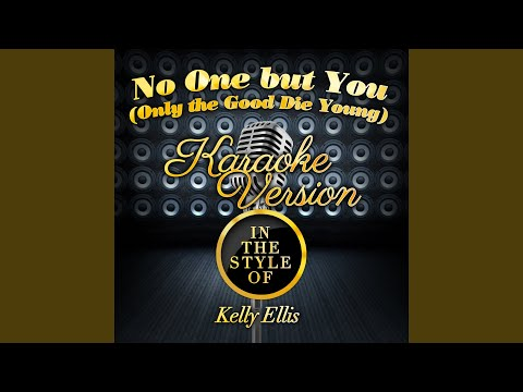 No One But You (Only The Good Die Young) (In The Style Of Kerry Ellis) (Karaoke Version)