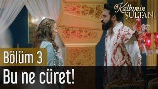 Kalbimin Sultanı 3. Bölüm - Bu Ne Cüret!