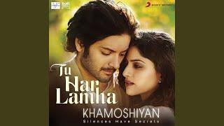 tu har lamha from khamoshiyan