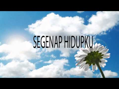 Lagu Rohani Kristen - SEGENAP HIDUPKU