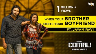 When your Brother meets your Boyfriend | FT.Jayam Ravi | Comali | Awesome Machi