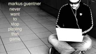 Markus Guentner - Never Want To Stop Playing That Game