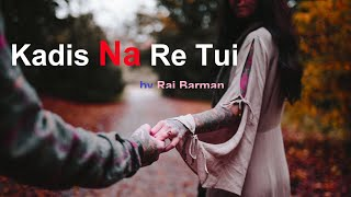 Kadis Na Re Tui Lyrics    Raj Barman    Sudhu Tor Jonno