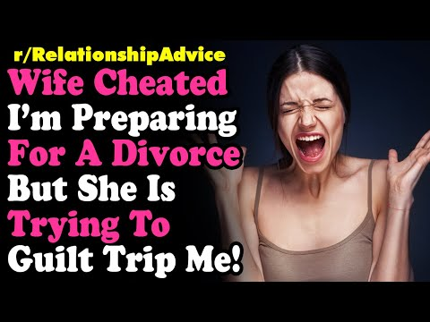 Wife Emotionally Cheated, I'm Going For Divorce, She's Now Trying To Guilt Trip Me! RELATIONSHIPS