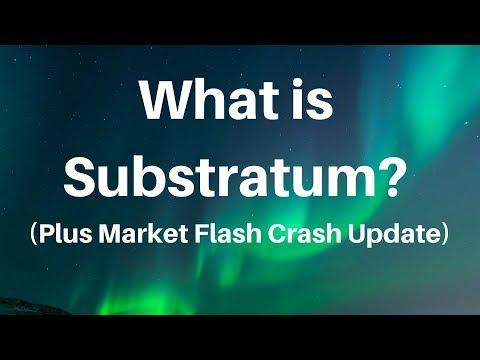 What Is Substratum? Plus Market Flash Crash Update