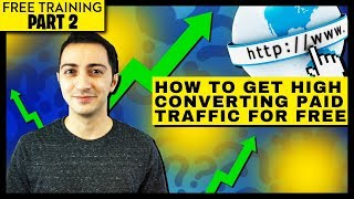 How to Get High Converting Paid Traffic For Free (Free Training Part 2)