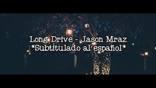 Long Drive - Jason Mraz | Sub.  español