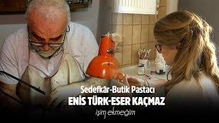 İşim Ekmeğim 39 ve 40. Bölüm l  Sedefkâr Enis Türk l  Butik Pastacı Eser Kaçmaz l