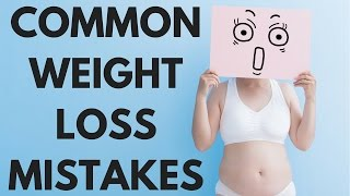 The 5 Most Common Weight Loss Mistakes (avoid them!)