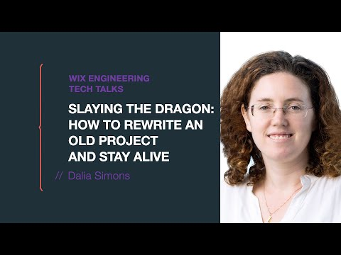 Slaying the Dragon: How to rewrite an old project and stay alive - Dalia Simons