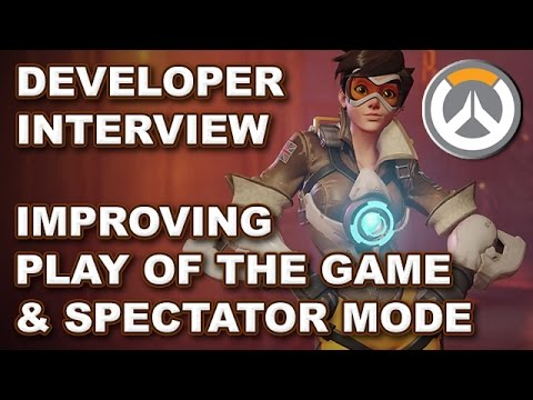 Overwatch: Better Play of the Games & Improving the ESports Spectator Mode (Dev Interview)