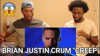 "Brian Justin Crum - ""Creep"" (REACTION)"