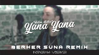 Selim Billor - YANA YANA (Berker Suna Remix) Resimi