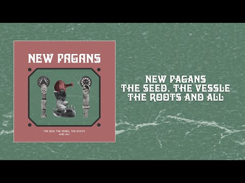 New Pagans - The Seed, The Vessel, The Roots and All. Full Album.