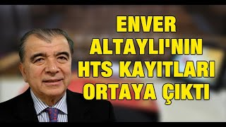 Enver Altaylı'nın HTS kayıtları ortaya çıktı