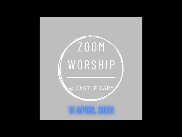 11 April 2021 Zoom Worship @ Castle Cary