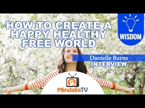 How to create a happy, healthy, free world, Danielle Burns
