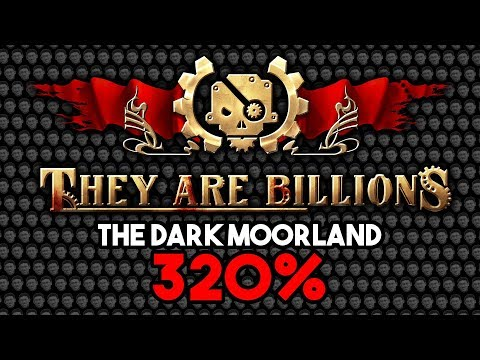 They Are Billions #6: The Dark Moorland 320%