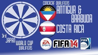 Antigua. & Barbuda vs. Costa Rica - CONCACAF R1 - End of Group B - FIFA14 - 3rd Japan WCQ - 60fps