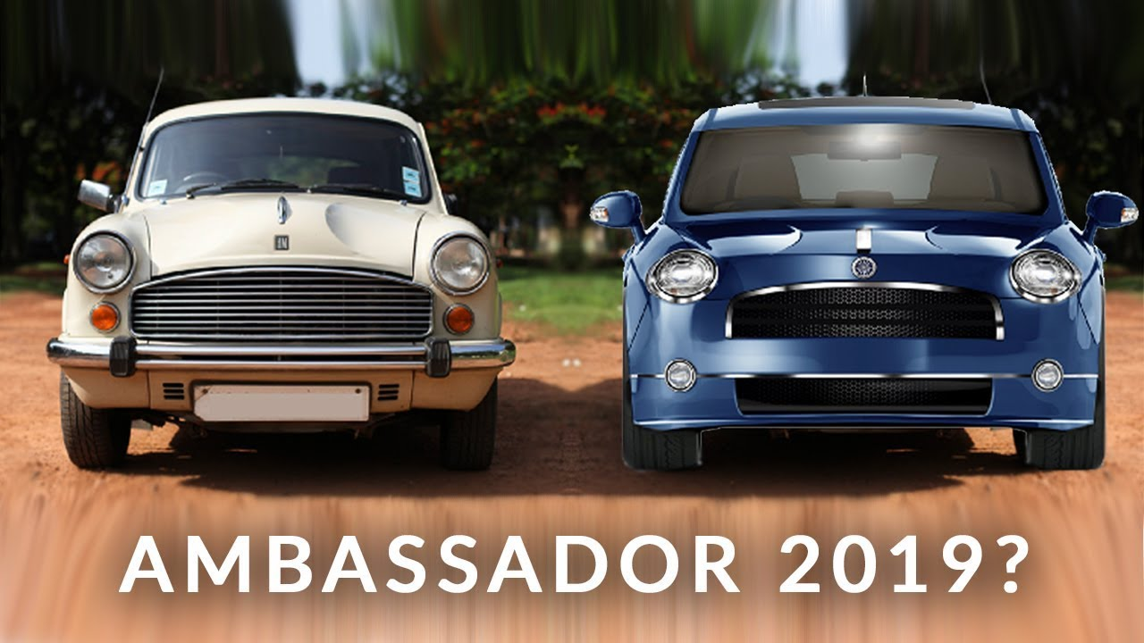ambassador car will come back in all new look - upcoming cars 2019