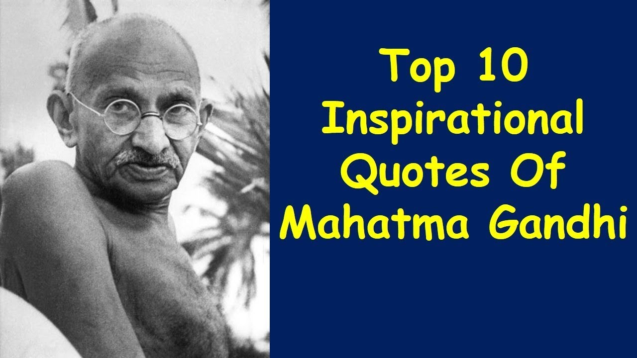 Top 10 Inspirational Quotes Of Mahatma Gandhi Mahatma Gandhi