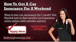 How To Get Weekly Car Insurance Quotes - Car Insurance For A Week Under 21
