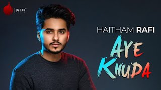 Aye Khuda Official Video - Haitham Rafi  | Indie Music Label