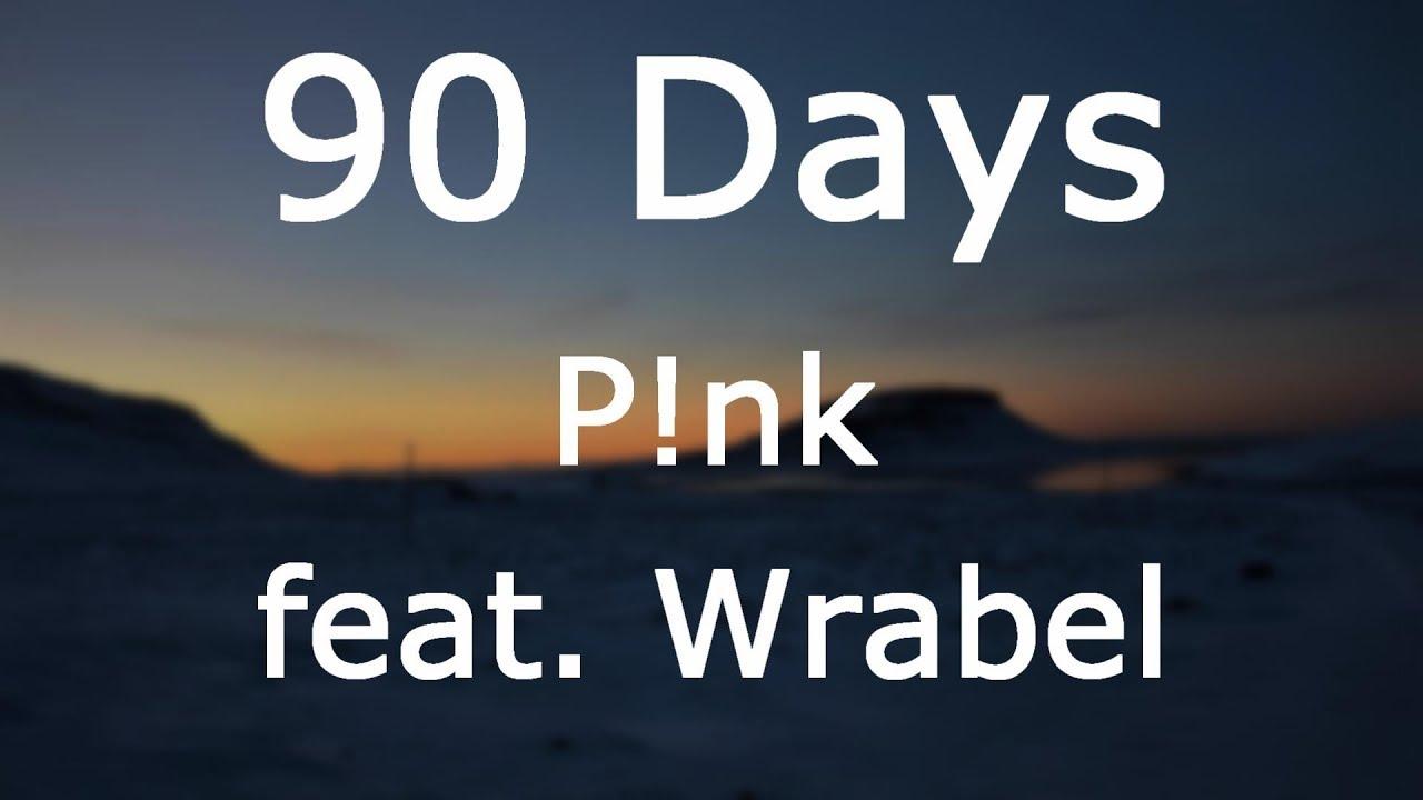 P!nk - 90 Days ft. Wrabel [Lyrics]