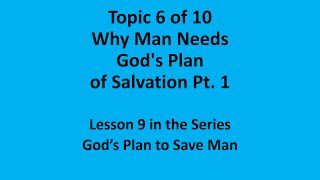 Lesson 9 Why Man Needs God's Plan of Salvation pt 1
