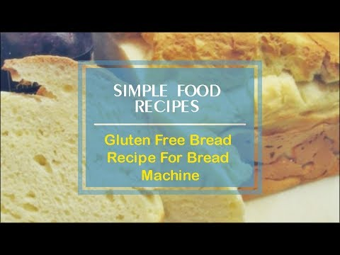 Gluten Free Bread Recipe For Bread Machine