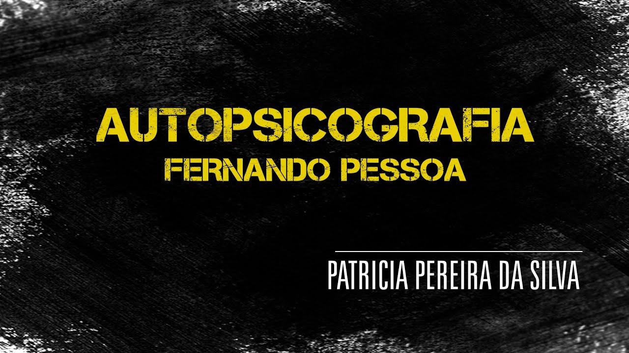 Patricia Pereira da Silva | Autopsicografia | Fernando Pessoa