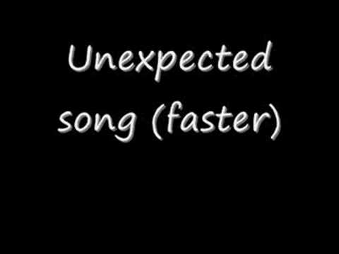 Unexpected song (faster)