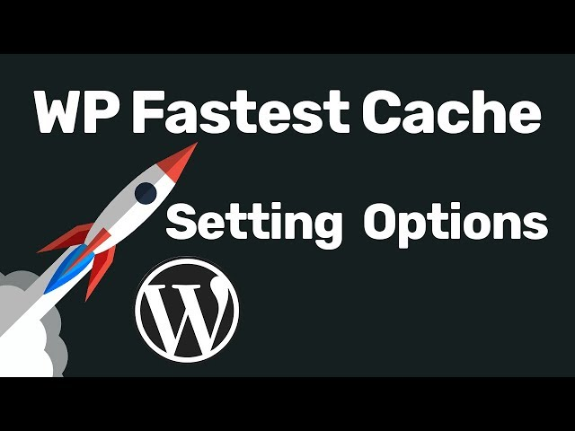 WP Fastest Cache Settings Tutorial To Speed Up WordPress Site