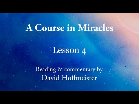 ACIM lesson 4 Plus Text and Commentary by David Hoffmeister A Course in Miracles