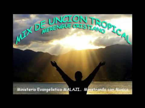 MIX DE UNCION TROPICAL  (MERENGUE CRISTIANO)