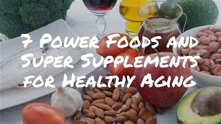 7 Power Foods and Super Supplements That Support Healthy Aging
