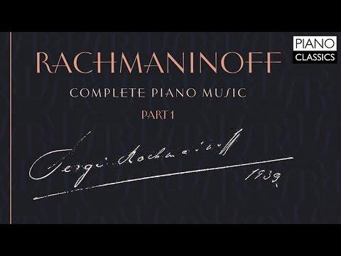 Rachmaninoff: Complete Piano Music (Part 1)