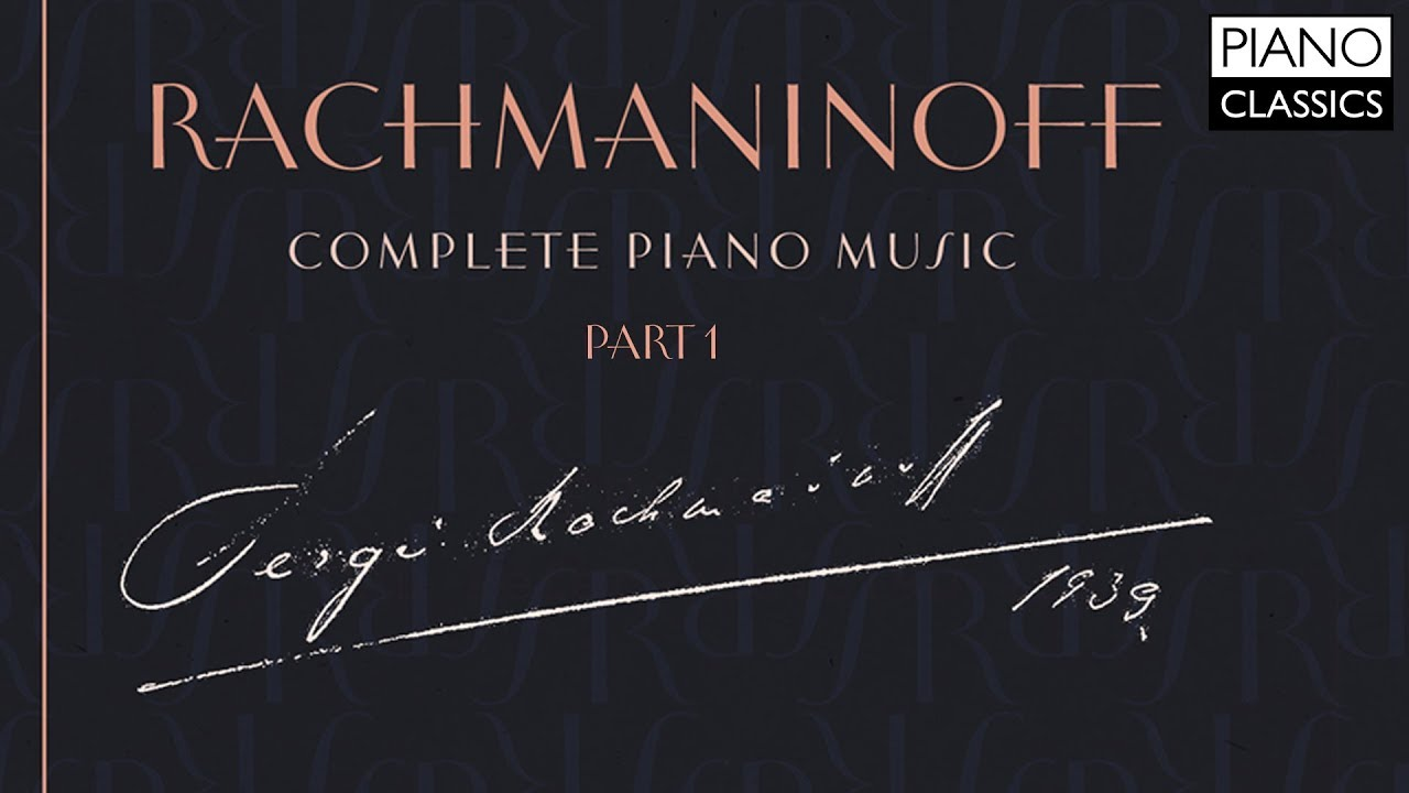 Rachmaninoff Complete Piano Music Part 1 Youtube