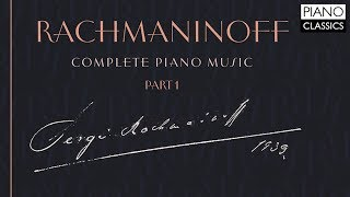 Rachmaninoff: Complete Piano Music (Part 1)