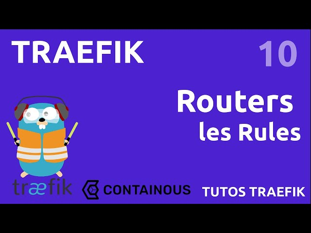 TRAEFIK - 10. ROUTERS : LES RULES (HOST, PATH, REECRITURE, REGEXP)